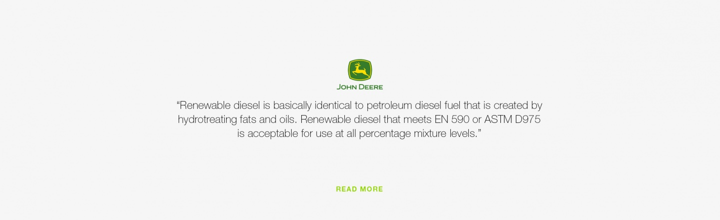 Renewable diesel is basically identical to petroleum diesel fuel that is created by hydrotreating fats and oils. Renewable diesel that meets EN 590 or ASTM D975 is acceptable for use at all percentage mixture levels.