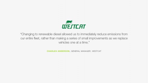 """Changing to renewable diesel allowed us to immediately reduce emissions from our entire fleet, rather than making a serious of small improvements as we replace vehicles one at a time"" Charles Anderson, General Manager, WestCat"